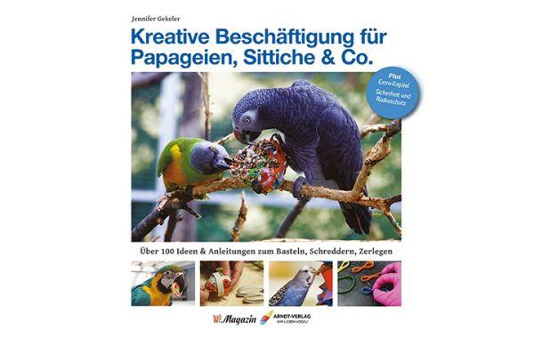 Jennifer Gekeler: Kreative Beschäftigung für Papageien, Sittiche & Co.